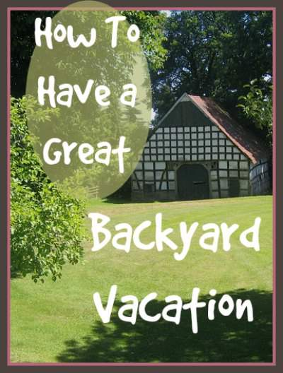 Backyard vacation ideas and tips. Have a frugal, fun spring break! Found at www.PintSizeFarm.com